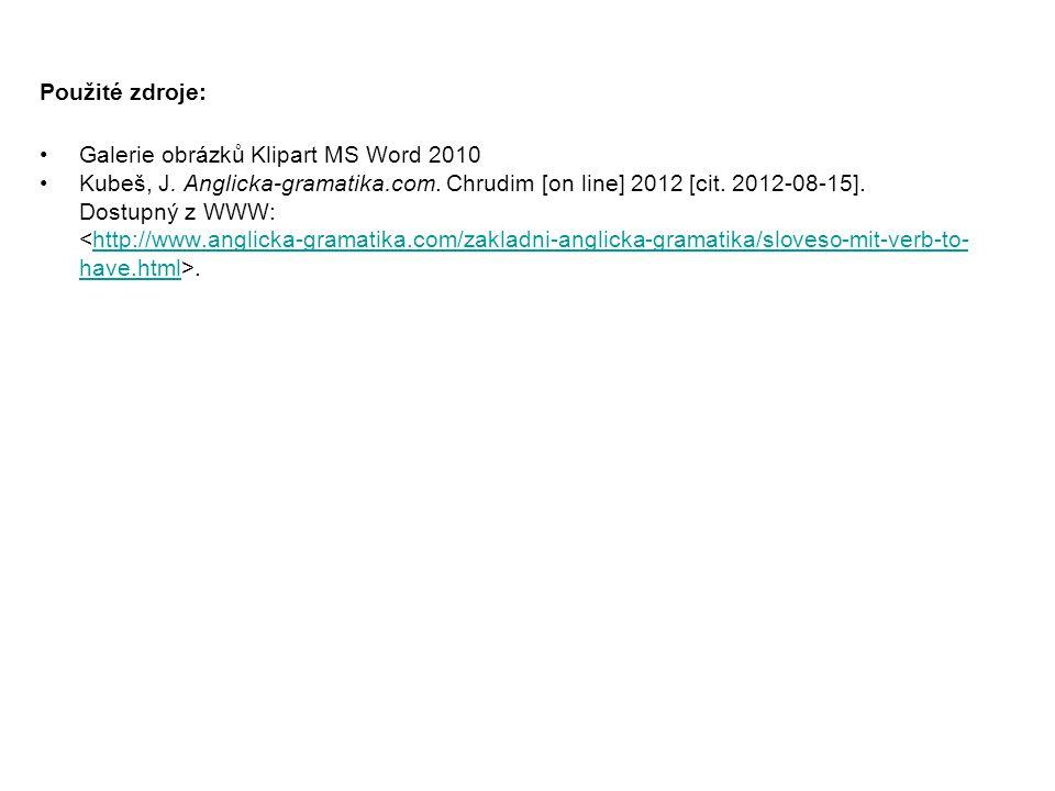 Použité zdroje: Galerie obrázků Klipart MS Word 2010. Kubeš, J. Anglicka-gramatika.com. Chrudim [on line] 2012 [cit. 2012-08-15].